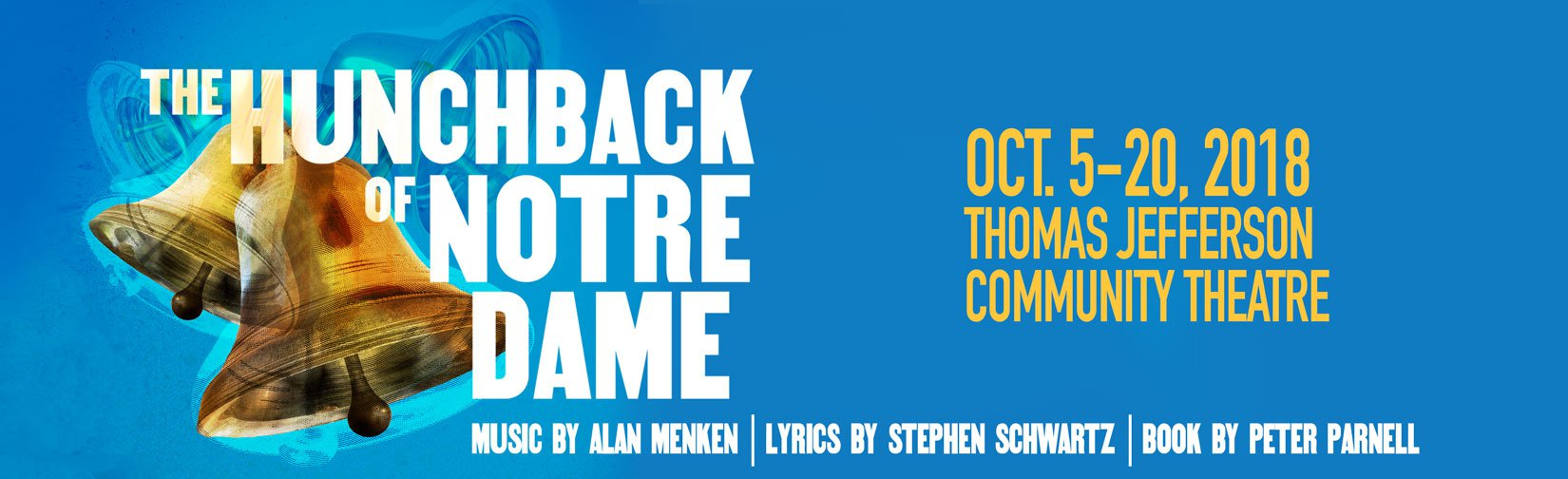 The Hunchback of Notre Dame -- Oct 5-20, 2018 -- Thomas Jefferson Community Theatre -- Music by Alan Menken -- Lyrics by Stephen Schwartz -- Book by Peter Parnell